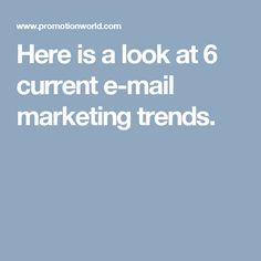 Here is a look at 6 current e-mail marketing trends.