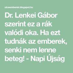 Dr. Lenkei Gábor szerint ez a rák valódi oka. Ha ezt tudnák az emberek, senki nem lenne beteg! - Napi Újság
