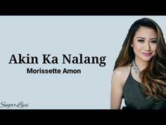 Akin Ka Nalang (Lyrics) - Morissette Amon - YouTube Amon, Love Songs, Lyrics, Album, Music, Youtube, Musica, Musik, Song Lyrics