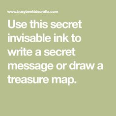 Use this secret invisable ink to write a secret message or draw a treasure map.