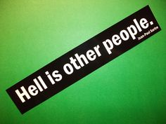 Sartre Vinyl Bumper Sticker Hell is other people car bike laptop guitar No Exit May Quotes, Jean Paul Sartre, Infp, Bumper Stickers, Other People, Black Backgrounds, True Stories, Inspire Me, Let It Be