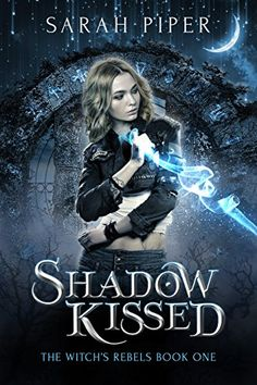Shadow Kissed: A Reverse Harem Paranormal Romance (The Witch's Rebels Book 1) by [Piper, Sarah]