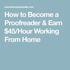 How to Become a Proofreader & Earn $45/Hour Working From Home