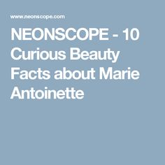 NEONSCOPE - 10 Curious Beauty Facts about Marie Antoinette