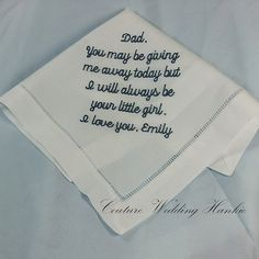 Father of the Bride Handkerchief. Personalized handkerchief for your Dad.  Maybe he will, maybe he won't shed a tear on your beautiful wedding day.  This personalized hanky will be the perfect keepsake for him to remember the day he walked you down the aisle.  Created by CoutureWeddingHankie on Etsy www.CoutureWeddingHankie.etsy.com starting at $25