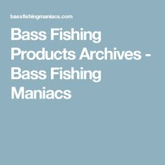 Bass Fishing Products Archives - Bass Fishing Maniacs