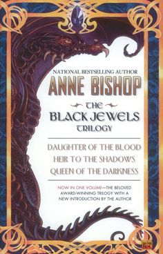 The Black Jewels Trilogy, Daughter of the Blood, Heir to the Shadows, Queen of the Darkness, by Anne Bishop