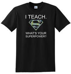 A personal favorite from my Etsy shop https://www.etsy.com/listing/270649748/i-teach-superpower-shirt-teacherteaching