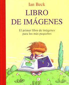 Autor Ian Beck. El primer libro de imágenes para los más pequeños. A partir de 1 año. (Editorial Juventud).