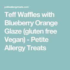 Teff Waffles with Blueberry Orange Glaze (gluten free Vegan) - Petite Allergy Treats
