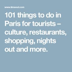 101 things to do in Paris for tourists – culture, restaurants, shopping, nights out and more.
