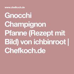 Gnocchi Champignon Pfanne (Rezept mit Bild) von ichbinroot | Chefkoch.de