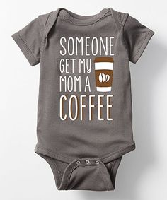 How cute! Charcoal \'Someone Get my Mom a Coffee\' Bodysuit - Infant #infant #bodysuit #coffee #baby #fashion #clothes #babyshower #gift #newbaby #oybpinners #commissionlink