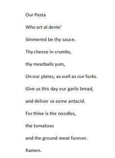 The Pastafarian Prayer Bahaha. I mean no offense. I just wish you understood how much I enjoy pasta..