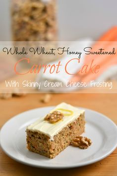 Whole Wheat Carrot Cake with Skinny Cream Cheese Frosting.  Sounds really good!  All whole wheat and healthier fats & sugars (honey).  We may even like better than the Gr. American Recipe card favorite.
