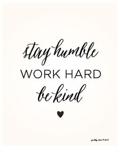 Stay humble. Work hard. Be Kind.  What quote is the most inspirational for you? Why not tell us and share your feeling with us? Before receiving your favorite quotes, we will bring you some inspiration.