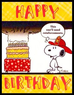 """'Happy Birthday!'....""""this One'll need Reinforcements"""", Snoopy."""