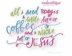 All I Need Today Is A Little Bit of Coffee & A Whole Lot of Jesus - Embroitique Machine Embroidery Design - Embroitique