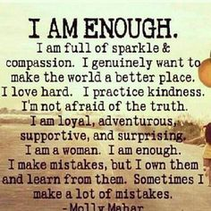 This was shared by a friend today what a blessing! I AM ENOUGH and full of sparkle ! This is who I am. I need to remember this especially on days when I don't think I am good enough. I am a child of God I am enough by Enough Is Enough Quotes, I Am Enough, You Are Enough, Best Quotes Ever, Smile Quotes, Lady Quotes, Friend Quotes, Beauty Quotes, Crush Quotes