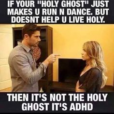 """If your """"Holy Ghost"""" just makes you run and dance, but doesn't help you live holy, then it's not the Holy Ghost, it's ADHD."""