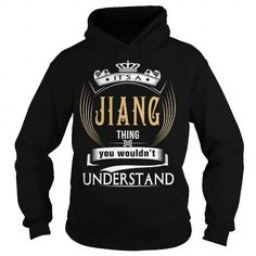 I Love  JIANG  Its a JIANG Thing You Wouldnt Understand  T Shirt Hoodie Hoodies YearName Birthday T-Shirts