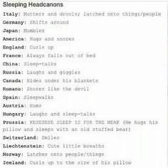 Naww! Unfortunately I do none of that, except that I'm like prussia in that I hug my pillow. I expand.