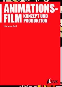 """Der erfolgreiche Animationsfilmer Hannes Rall erklärt in seinem neuen Buch """"Animationsfilm"""", das neu bei UVK erscheint, alles über die gestalterischen Grundlagen und die modernen Animations- und Produktionstechniken."""