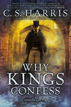 WHY KINGS CONFESS by C.S. Harris...The gruesome murder of a young French physician draws aristocratic investigator Sebastian St. Cyr and his pregnant wife, Hero, into a dangerous, decades-old mystery as a wrenching piece of Sebastian's past puts him to the ultimate test.