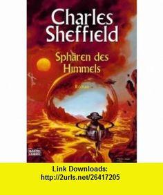 Sph�ren des Himmels (9783404243792) Charles Sheffield , ISBN-10: 340424379X  , ISBN-13: 978-3404243792 ,  , tutorials , pdf , ebook , torrent , downloads , rapidshare , filesonic , hotfile , megaupload , fileserve