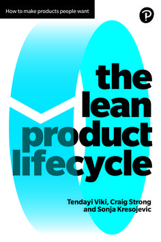 by Tendayi Viki, Craig Strong and Sonja Kresojevic, co-authors of The Lean Product Lifecycle: A playbook for making products people want, published by Pearson, Product Development, Best Practice, Reading Material, Step Guide, Tech News, Case Study, Authors, Fails, Innovation