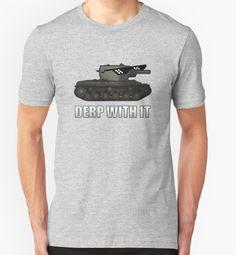 Derp with it World of Tanks t-shirt:http://shrsl.com/?bk6a