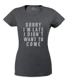 Another great find on #zulily! Charcoal 'I Didn't Want to Come' Tee - Women #zulilyfinds