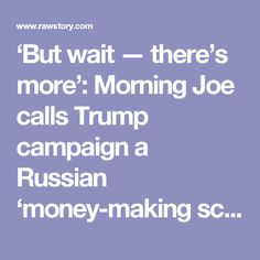 'But wait — there's more': Morning Joe calls Trump campaign a Russian 'money-making scam' gone wrong