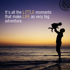 It's all the LITTLE moments that make LIFE as very big adventure.