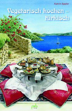 Vegetarisch kochen – türkisch – eine der raffiniertesten Küchen der Welt präsentiert sich