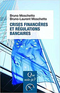 Crises financières et régulations bancaires - Bruno Moschetto, Bruno-Laurent Moschetto