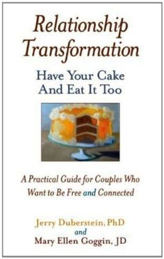 Relationship Transformation: Have Your Cake and Eat It Too by Jerry Duberstein