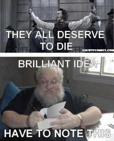 Oh G.R.R Martin, who will be left alive when he's finished the books? (if he ever does!!)