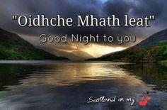 Good night to you Scottish Symbols, Scottish Words, Scottish Gaelic, Scottish Highlands, Epic One Liners, Good Night To You, Gaelic Words, Irish Language, Irish Quotes