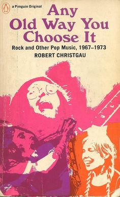 Robert Christgau, Any Old Way You Choose It: Rock and Other Pop Music, 1967-1973 (1973)