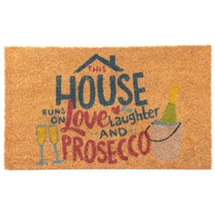 'This House runs on Love, Laughter and Prosecco' Coir Door Mat