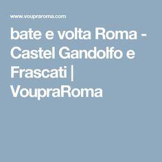 bate e volta Roma - Castel Gandolfo e Frascati | VoupraRoma