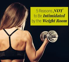 5 Reasons NOT to be Intimidated by the Weight Room