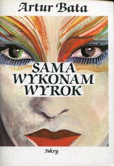 """""""Sama wykonam wyrok"""" Artur Bata Cover by Jerzy Rozwadowski Published by Wydawnictwo Iskry 1990"""