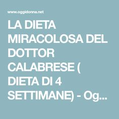 LA DIETA MIRACOLOSA DEL DOTTOR CALABRESE ( DIETA DI 4 SETTIMANE) - Oggidonna.net