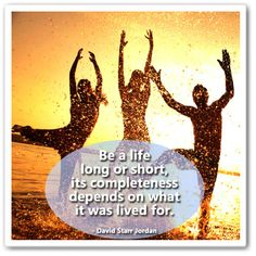 Be a #life long or short, its completeness depends on what it was lived for. - David Starr Jordan