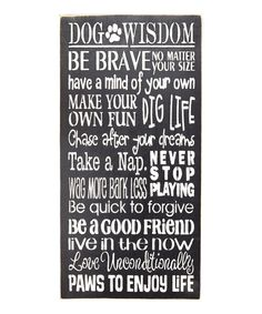 Look at this 'Dog Wisdom...' Wall Sign on #zulily today!
