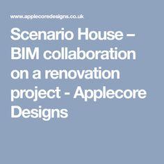 Scenario House – BIM collaboration on a renovation project - Applecore Designs
