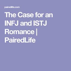 The Case for an INFJ and ISTJ Romance | PairedLife