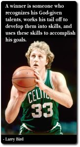Great quote by Larry Bird...